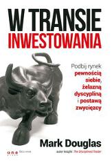 W transie inwestowania. Podbij rynek pewnością siebie, żelazną dyscypliną i postawą zwycięzcy
