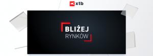 Bliżej Rynków - poranne analizy XTB